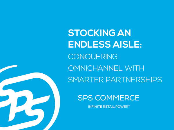 Stocking an Endless Aisle: Conquering omnichannel with smarter partnerships