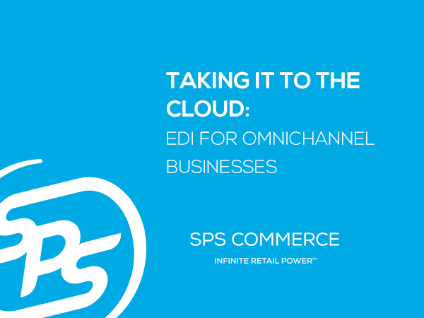 Taking it to the Cloud: EDI for Omnichannel Businesses