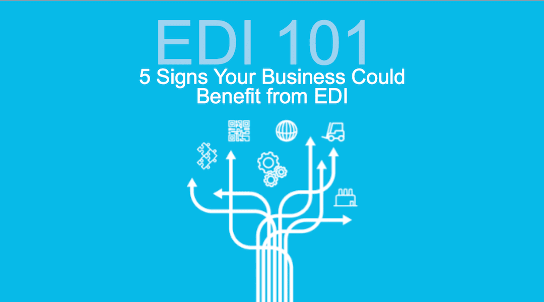 Free downloads: EDI 101 and 5 signs EDI can help your business