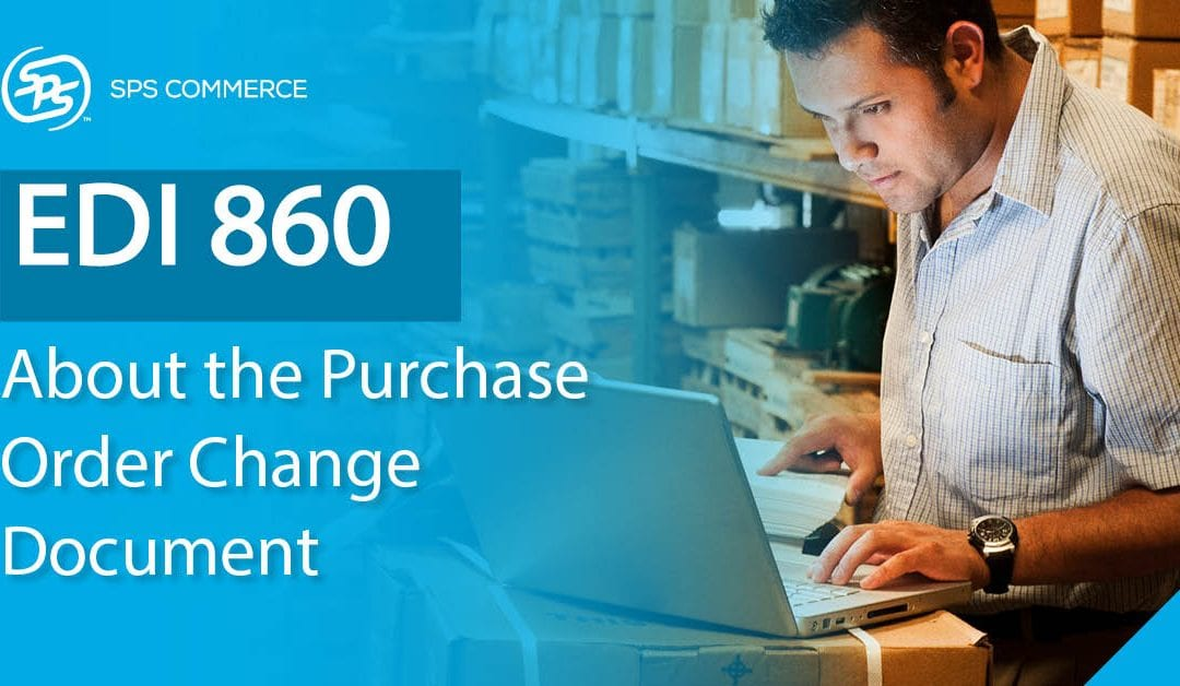 Purchase Order Changes (EDI 860): What are the Benefits for Buyers and Sellers?