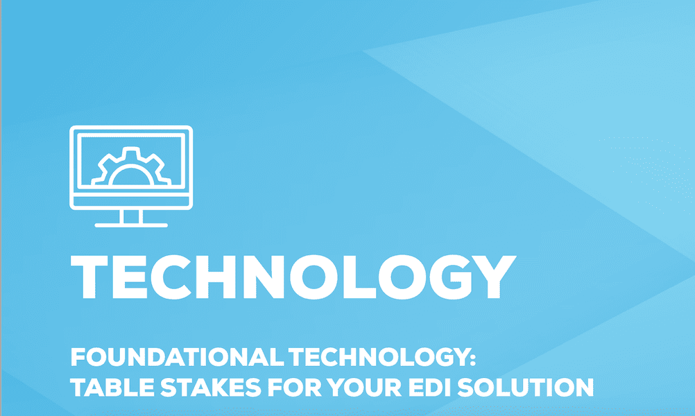Technology - table stakes for your EDI solution