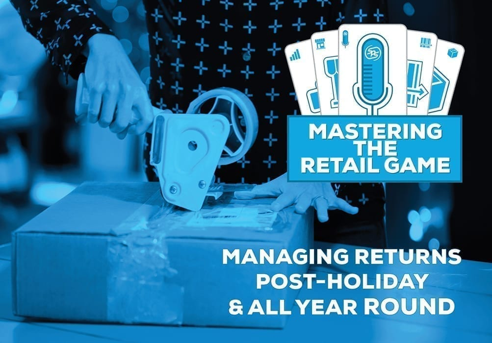 Managing Returns Post-Holiday and All Year Round – Mastering the Retail Game – Episode 11
