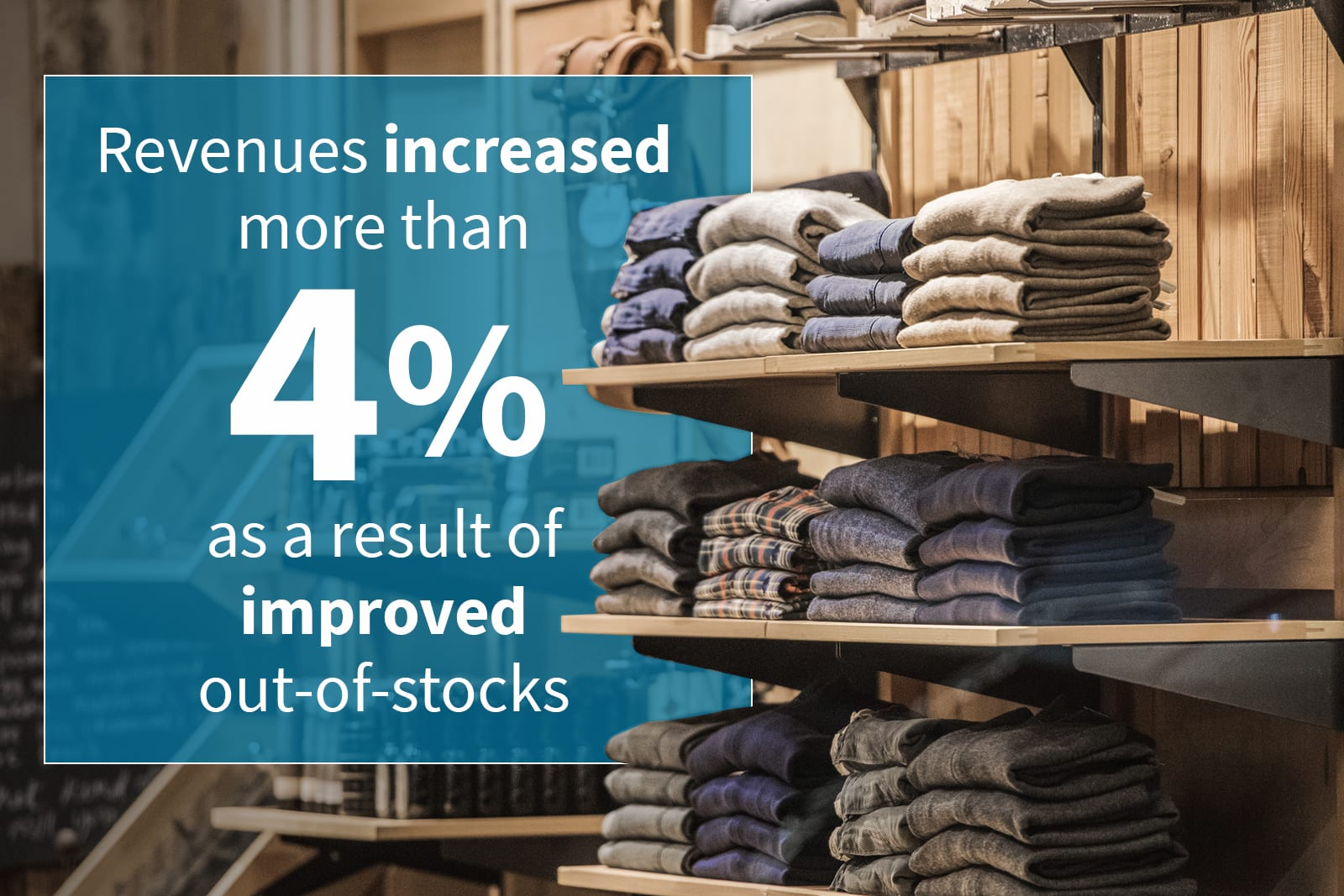 Revenues increased more than 4% as a result of improved out-of-stocks
